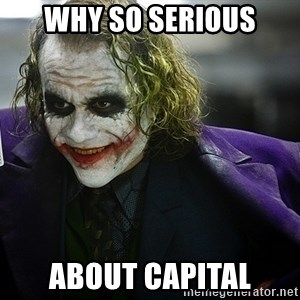 joker - why so serious about capital