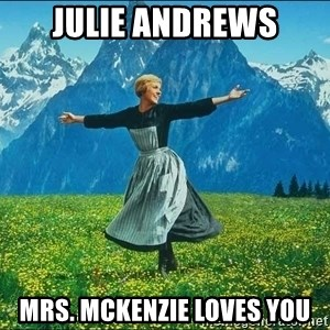 Look at all the things - Julie Andrews Mrs. McKenzie loves you