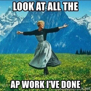 Look at all the things - Look at all the AP work I've done