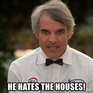 Steve Martin The Jerk -  He hates the houses!