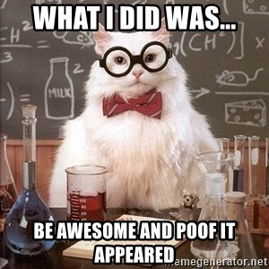 Chemistry Cat - what i did was... be awesome and poof it appeared