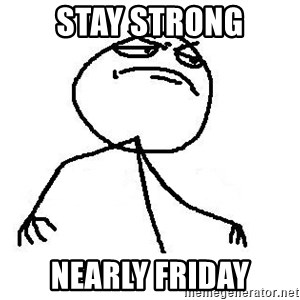Fuck Yea - Stay strong nearly Friday