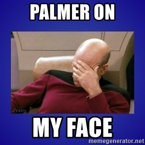 Picard facepalm  - Palmer on my Face