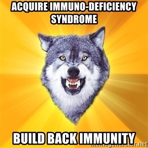 Courage Wolf - Acquire Immuno-Deficiency Syndrome  Build back immunity