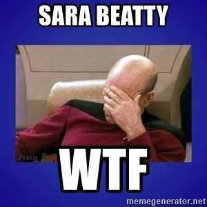 Picard facepalm  - SARA BEATTY WTF