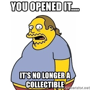 Comic Book Guy Worst Ever - You opened it.... IT'S NO LONGER A COLLECTIBLE