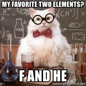 Chemistry Cat - My favorite two elements? F and He