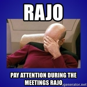 Picard facepalm  - RAJO PAY ATTENTION DURING THE MEETINGS RAJO