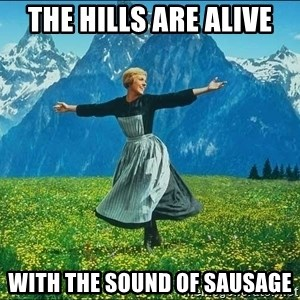 Look at all the things - the hills are alive with the sound of sausage
