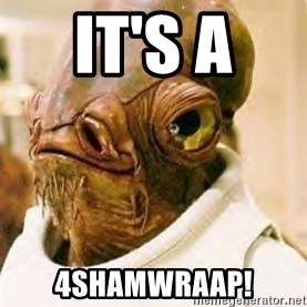 Its A Trap - It's a  4ShamWRAAP!
