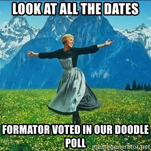 Look at all the things - Look at all the dates Formator voted in our doodle poll