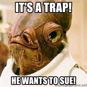 Its A Trap - IT'S A TRAP! HE WANTS TO SUE!