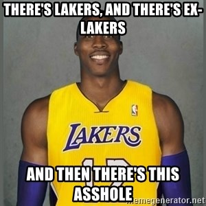 Dwight Howard Lakers - there's Lakers, and there's ex-lakers and then there's this asshole
