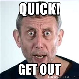Michael Rosen  - Quick! Get Out
