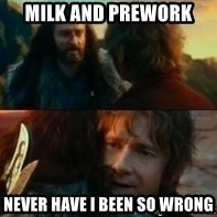 Never Have I Been So Wrong - Milk and Prework Never Have I Been So Wrong
