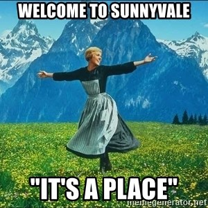 "Look at all the things - Welcome to Sunnyvale ""It's a place"""