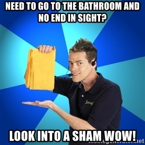 Shamwow Guy - Need to go to the bathroom and no end in sight? Look into a Sham Wow!