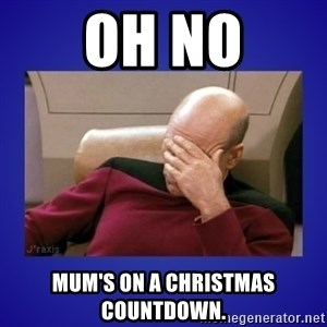 Picard facepalm  - oh no mum's on a Christmas countdown.