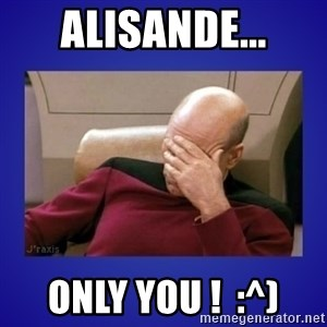 Picard facepalm  - Alisande... Only You !  :^)