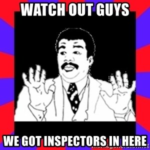 Watch Out Guys - Watch out guys  We got inspectors in here