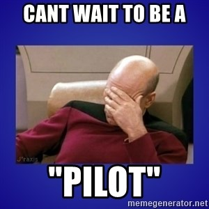 "Picard facepalm  - Cant wait to be a  ""Pilot"""
