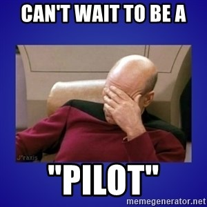 "Picard facepalm  - Can't wait to be a  ""Pilot"""
