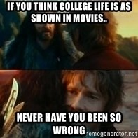 Never Have I Been So Wrong - If you think college life is as shown in movies.. Never have you been so wrong
