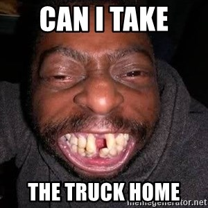 The No Teeth Man - Can I take  the truck home