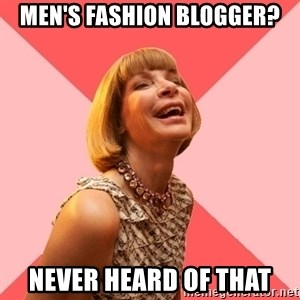 Amused Anna Wintour - Men's fashion blogger? never heard of that