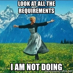 Look at all the things - look at all the requirements I am not doing