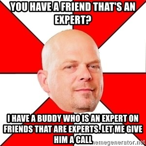 Pawn Stars - you have a friend that's an expert? i have a buddy who is an expert on friends that are experts. let me give him a call