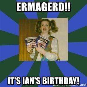 ERMAGERD STOOLS  - Ermagerd!! It's Ian's birthday!