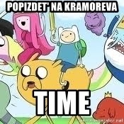 Adventure Time Meme - POPIZDET' NA KRAMOREVA TIME