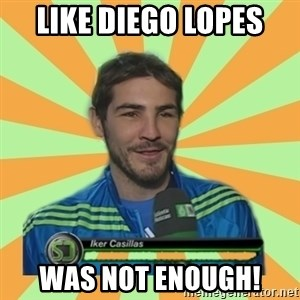 Iker Casillas - Like Diego Lopes was not enough!