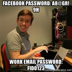 Ridiculously Photogenic Journalist - facebook password: a8@gr!9H work email password: fido123
