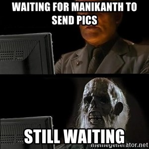 Still waiting w - Waiting for manikanth to send pics Still waiting