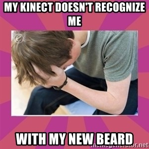 First World Gamer Problems - My Kinect doesn't recognize me with my new beard
