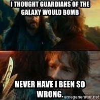 Never Have I Been So Wrong - I thought Guardians of the Galaxy would bomb Never have I been so wrong.