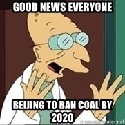 Professor - Good News Everyone Beijing to ban coal by 2020