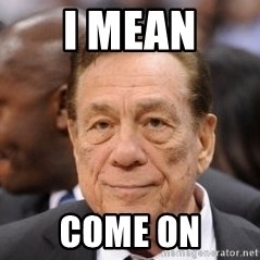 Donald Sterling - I mean Come on