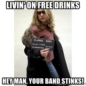 KORY CLARKE WARRIOR SOUL - Livin' on free drinks Hey man, your band STINKS!