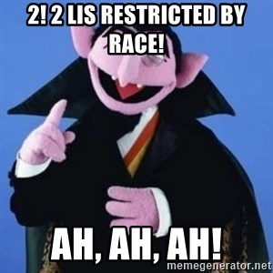 The Count - 2! 2 LIs restricted by race! ah, ah, ah!