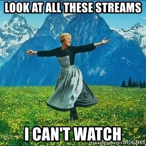 Look at all the things - Look at all these Streams i can't watch