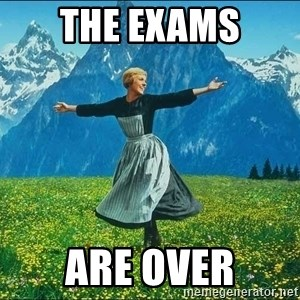 Look at all the things - the exams are over