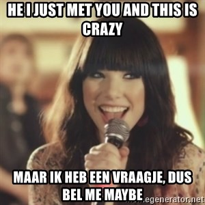 Carly Rae Jepsen Call Me Maybe - He i just met you and this is crazy Maar ik heb een vraagje, dus bel me maybe