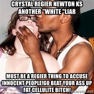 """Scared White Girl - CRYSTAL REGIER NEWTON KS ANOTHER """"WHITE """"LIAR MUST BE A REGIER THING TO ACCUSE INNOCENT PEOPLE!GO BEAT YOUR ASS UP FAT CELLULITE BITCH!"""