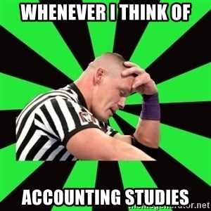 Deep Thinking Cena - whenever I think of accounting studies