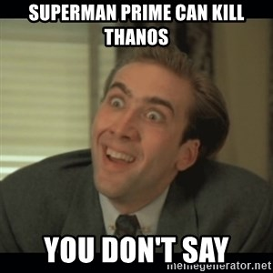 Nick Cage - Superman Prime Can kill Thanos You Don't Say