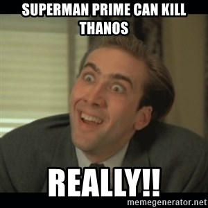 Nick Cage - Superman prime can Kill Thanos Really!!