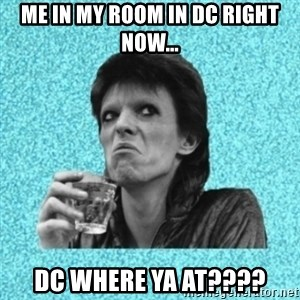 Disturbed Bowie - Me in my room in DC right now... DC Where Ya At????